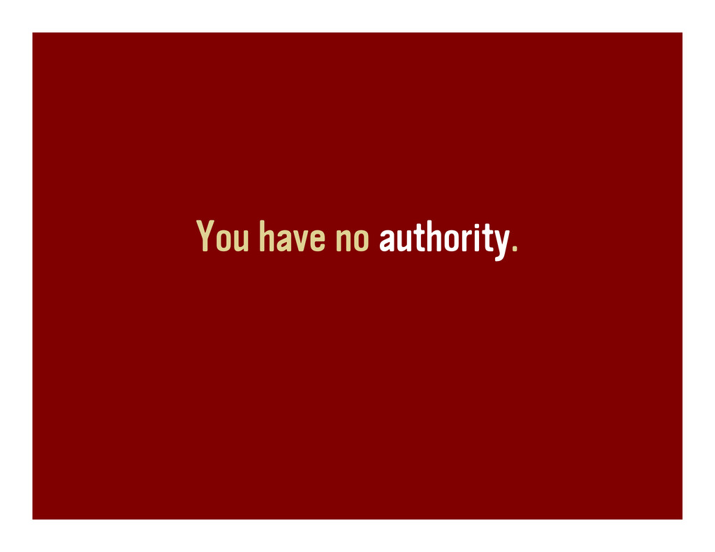 You have no authority.