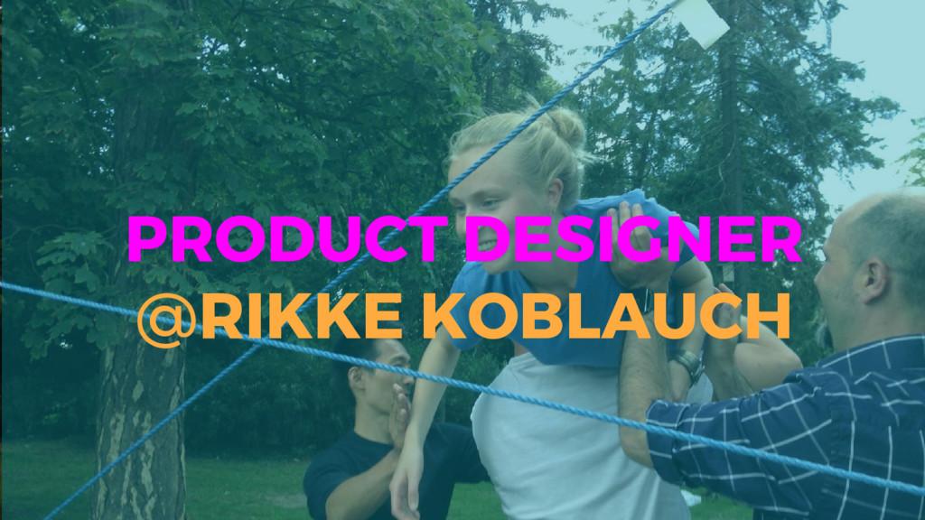 PRODUCT DESIGNER @RIKKE KOBLAUCH