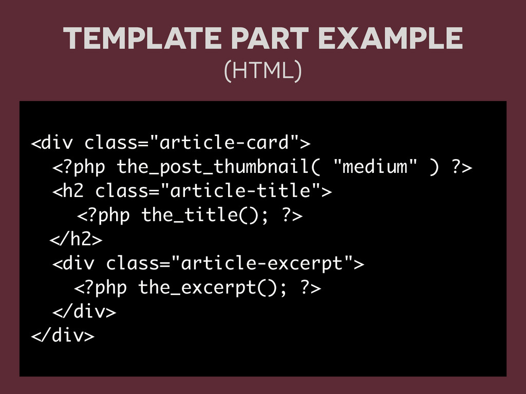 "TEMPLATE PART EXAMPLE (HTML) <div class=""articl..."