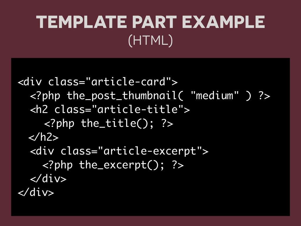 "TEMPLATE PART EXAMPLE (HTML) <div class=""articl..."