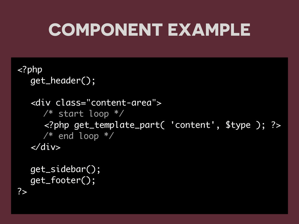 COMPONENT EXAMPLE <?php get_header(); <div clas...