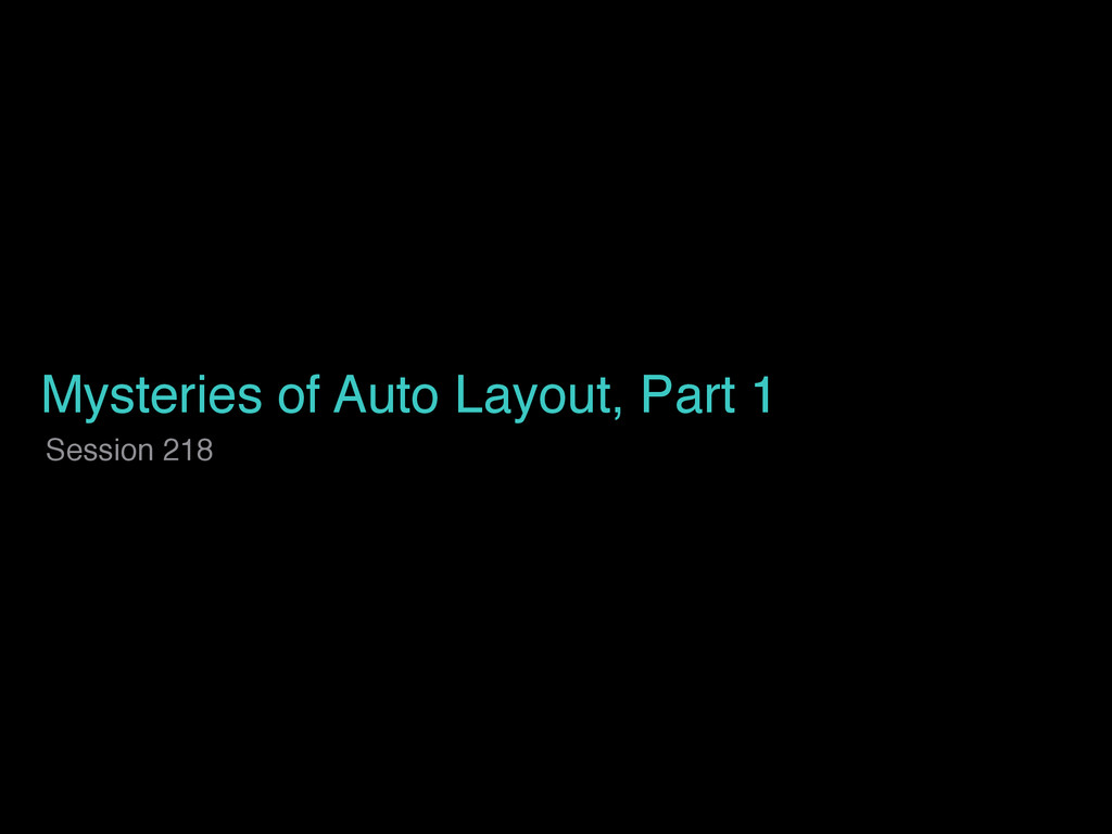 Mysteries of Auto Layout, Part 1 Session 218