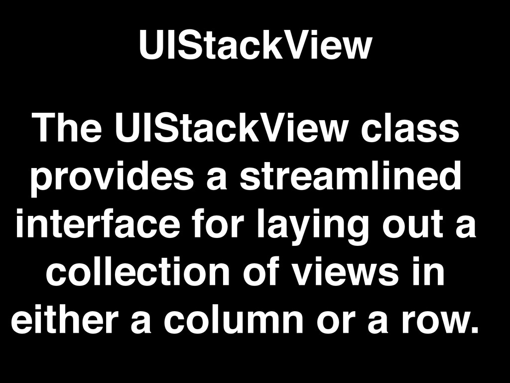 The UIStackView class provides a streamlined in...