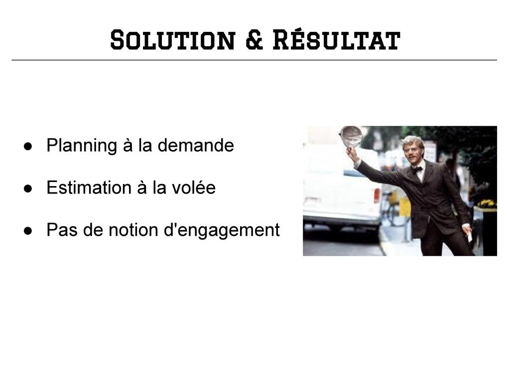 Solution & Résultat ● Planning à la demande ● E...