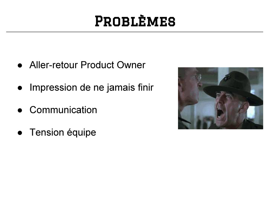 ● Aller-retour Product Owner ● Impression de ne...