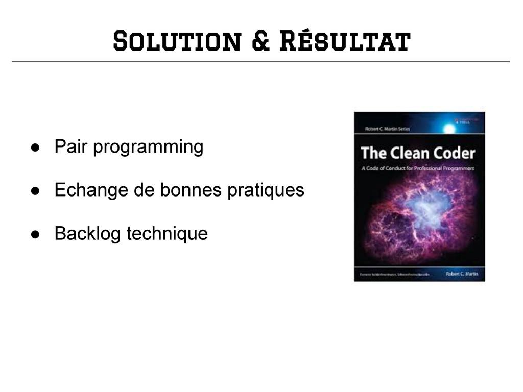 ● Pair programming ● Echange de bonnes pratique...