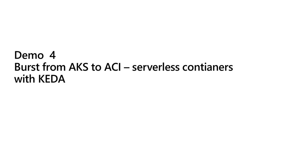 Demo 4 Burst from AKS to ACI – serverless conti...