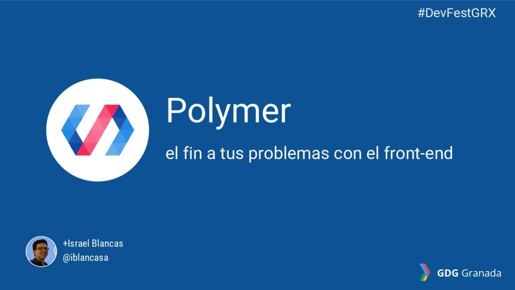 Polymer el fin a tus problemas con el front-end...