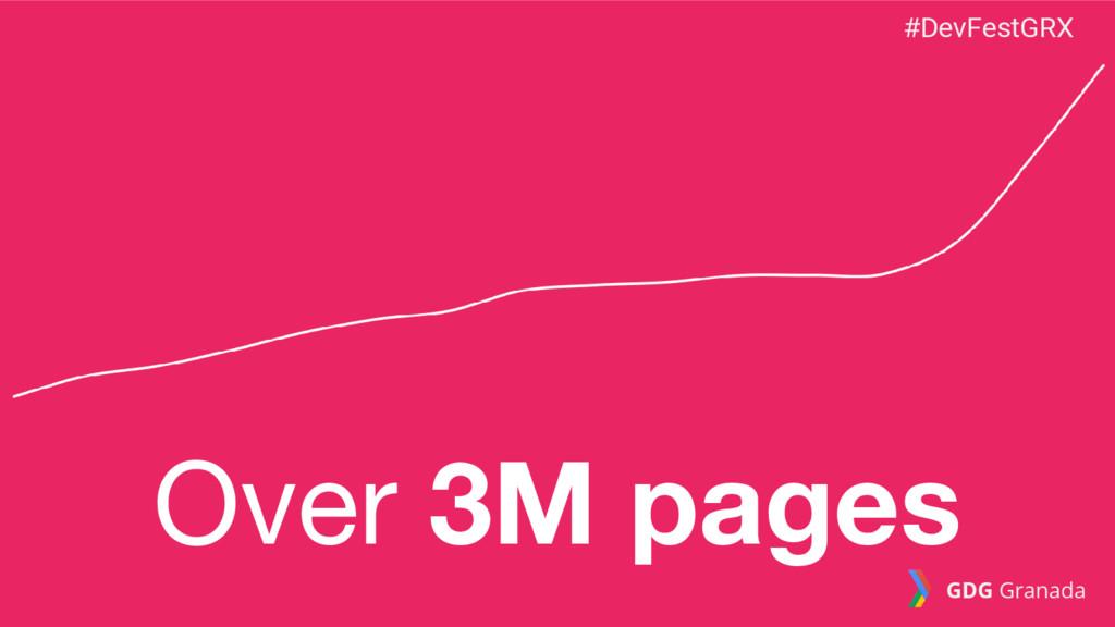 Over 3M pages #DevFestGRX GDG Granada