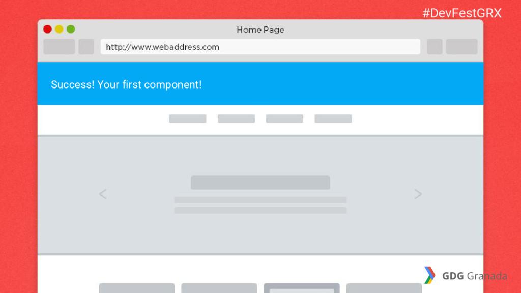 Success! Your first component! #DevFestGRX GDG ...