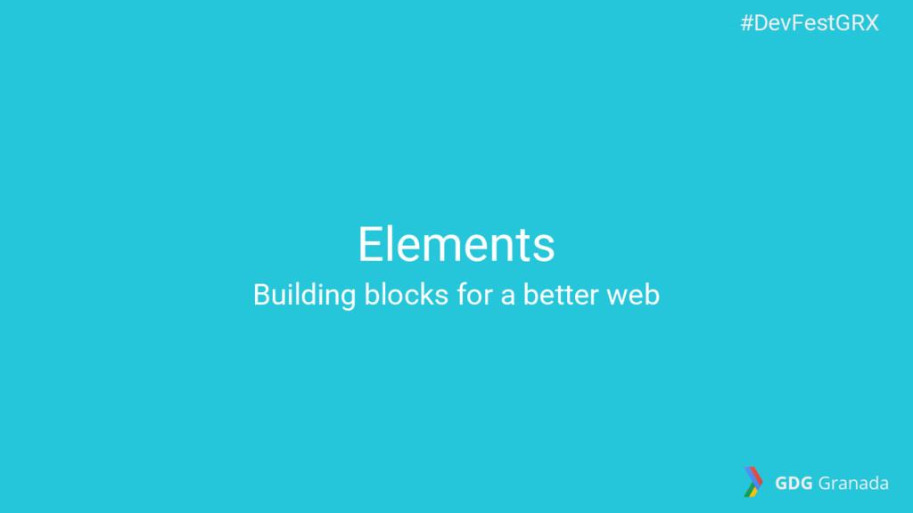 Elements Building blocks for a better web #DevF...
