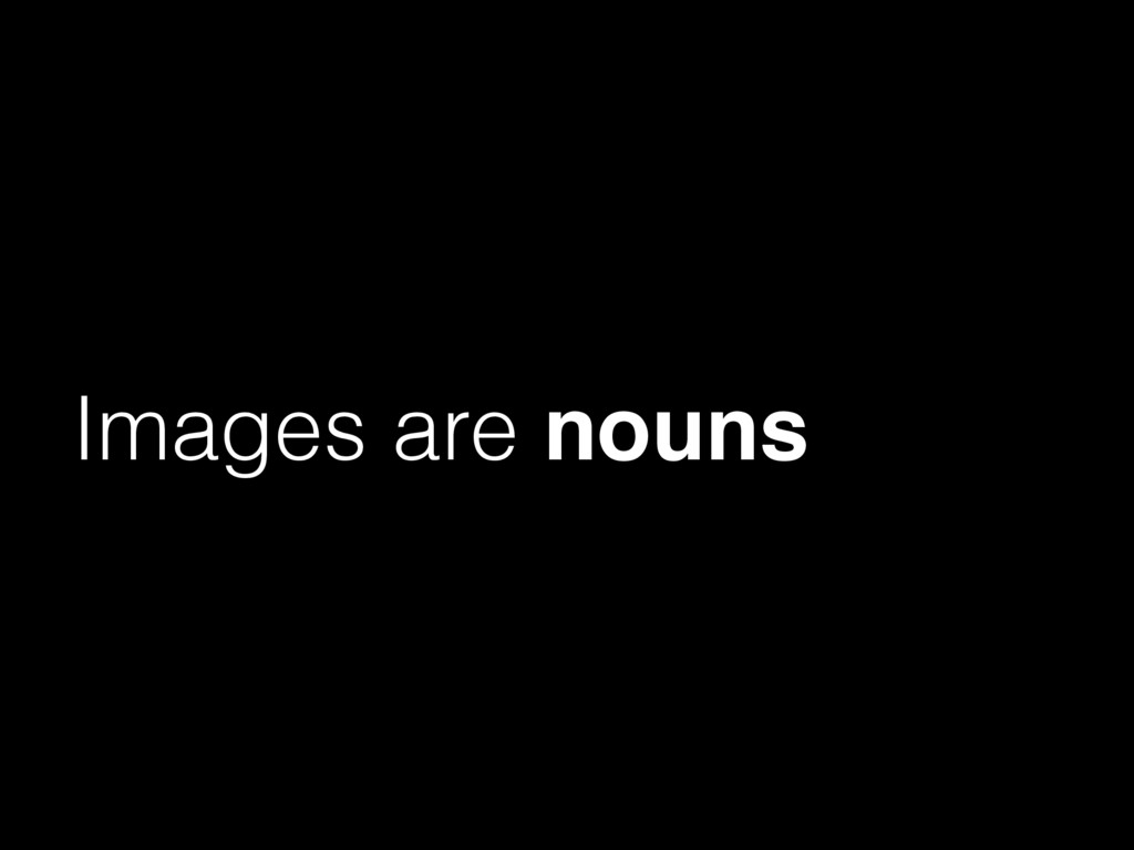 Images are nouns