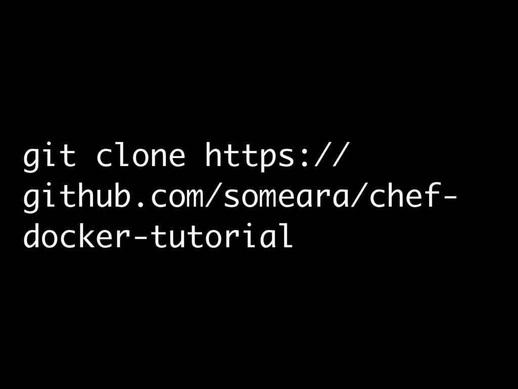 git clone https:// github.com/someara/chef- doc...