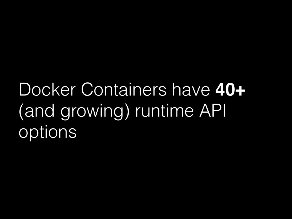 Docker Containers have 40+ (and growing) runtim...