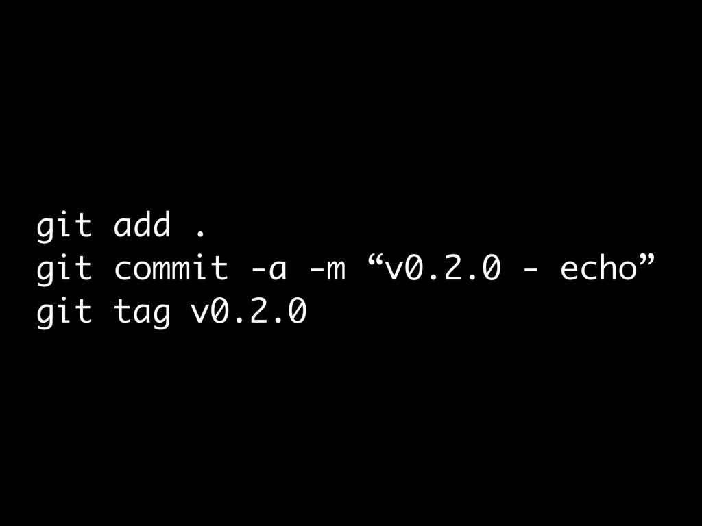 "git add . git commit -a -m ""v0.2.0 - echo"" git ..."