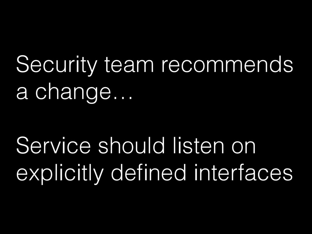 Security team recommends a change… Service shou...