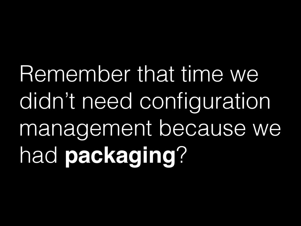 Remember that time we didn't need configuration ...