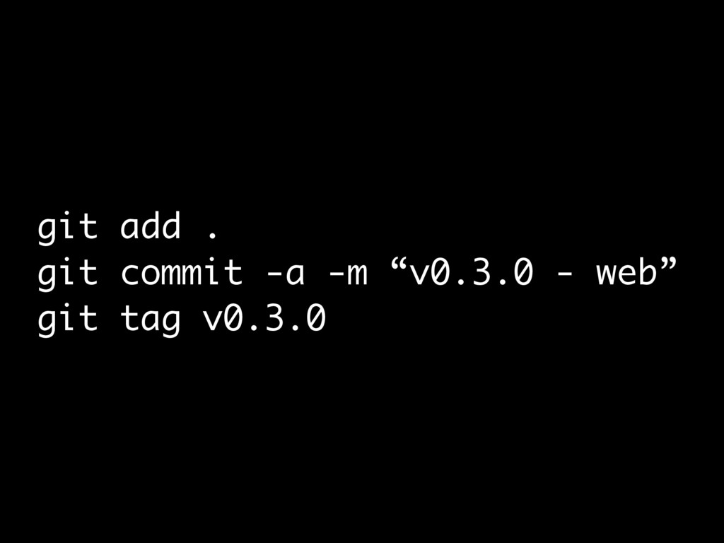 "git add . git commit -a -m ""v0.3.0 - web"" git t..."