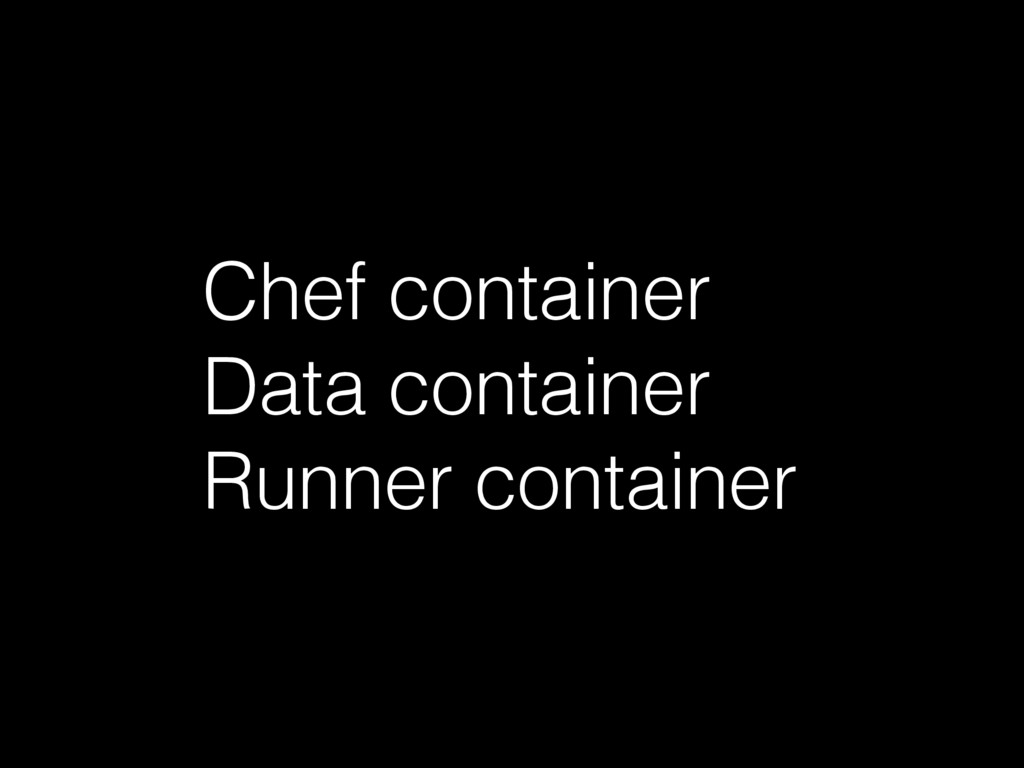 Chef container Data container Runner container