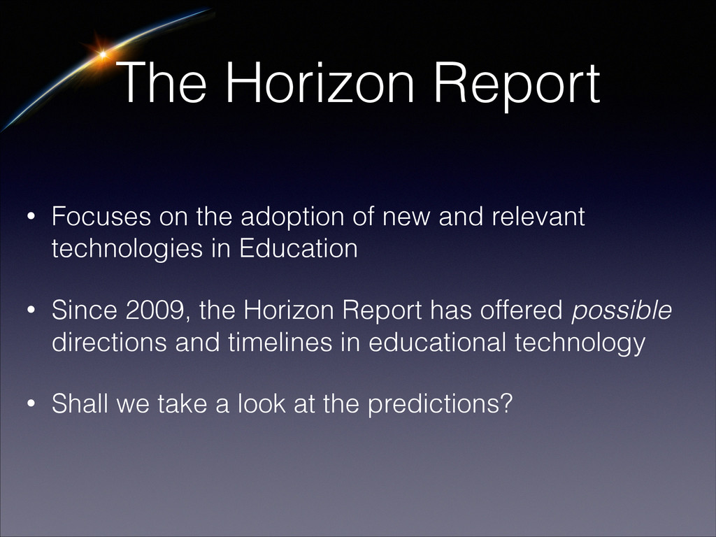 The Horizon Report • Focuses on the adoption of...