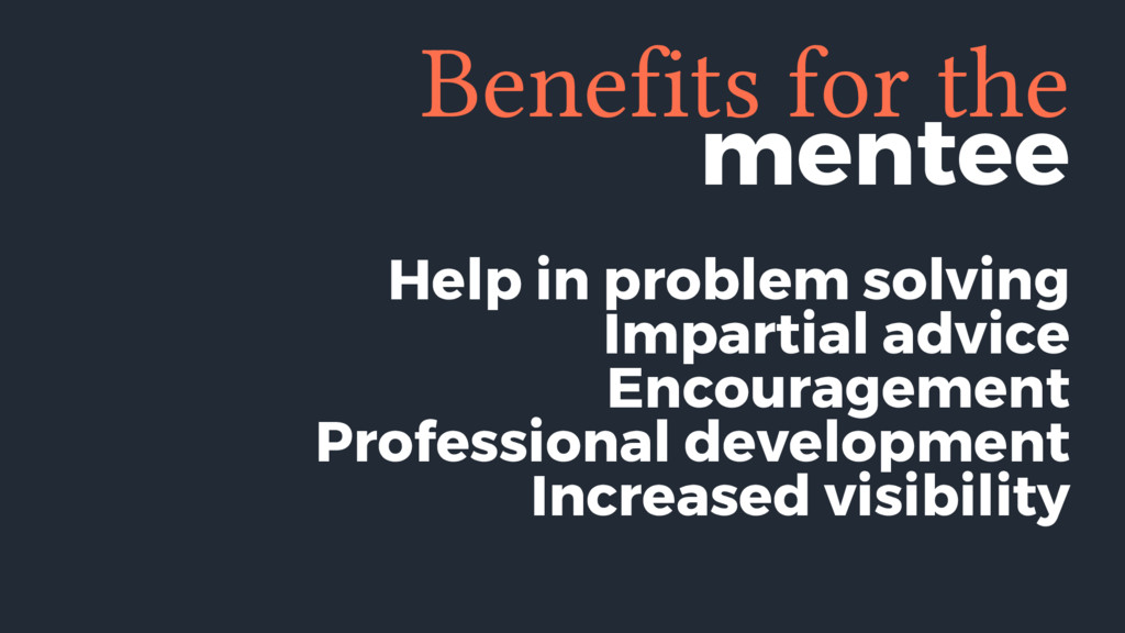 Benefits for the mentee Help in problem solving...
