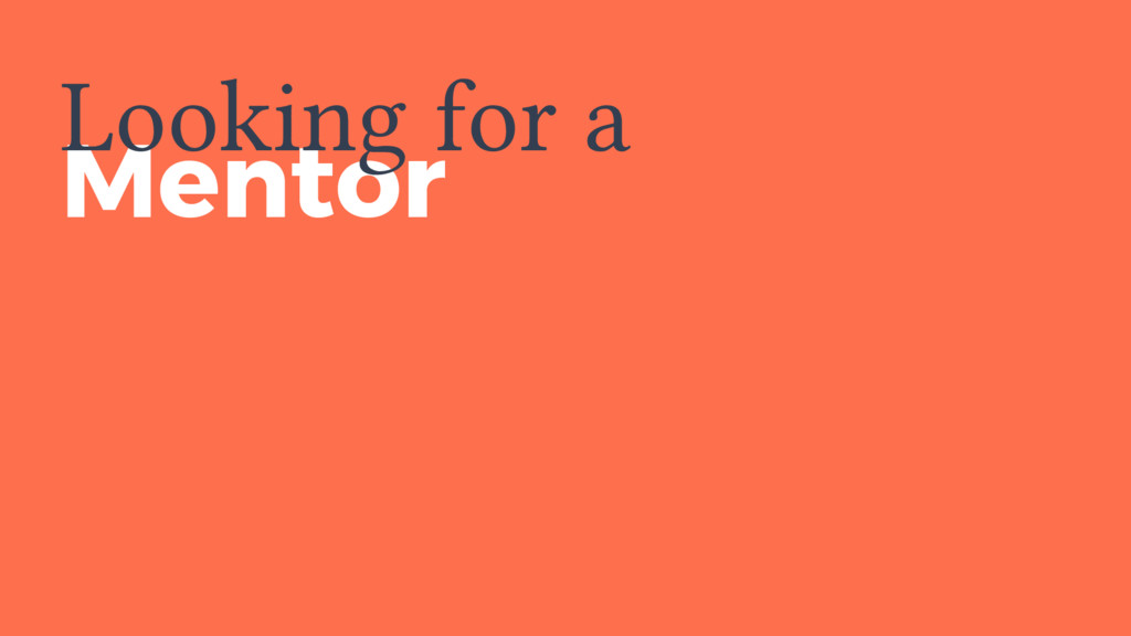 Mentor Looking for a