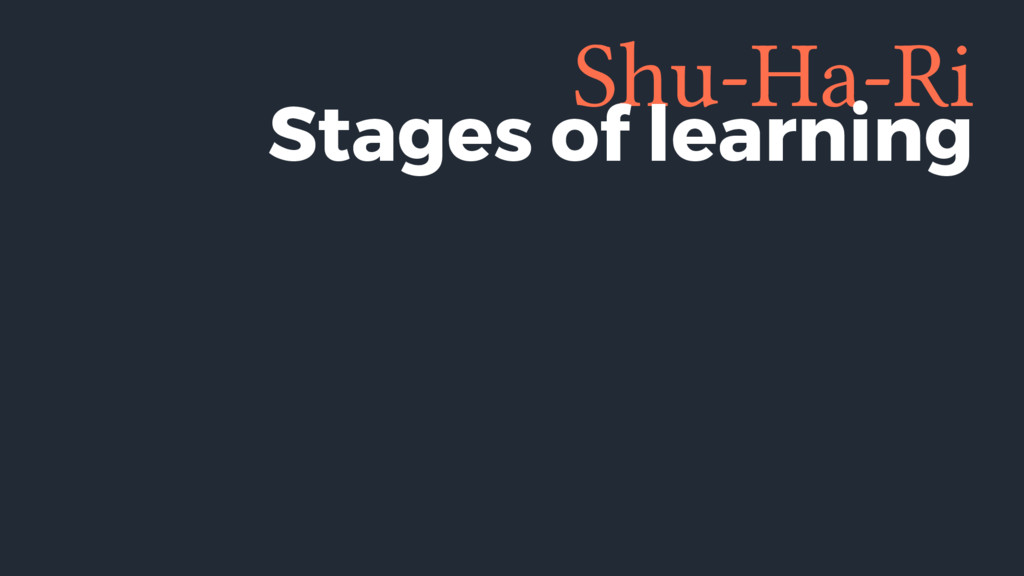 Shu-Ha-Ri Stages of learning