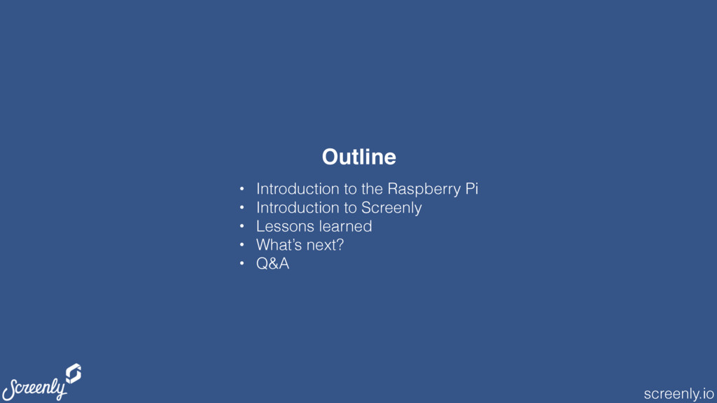 screenly.io Outline • Introduction to the Raspb...