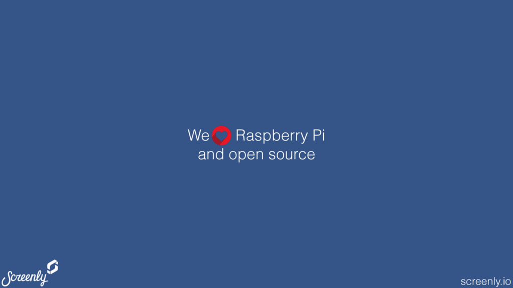 screenly.io We Raspberry Pi and open source