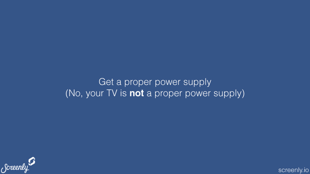 screenly.io Get a proper power supply (No, your...