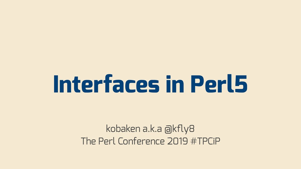 Interfaces in Perl5 kobaken a.k.a @kfly8 The Per...