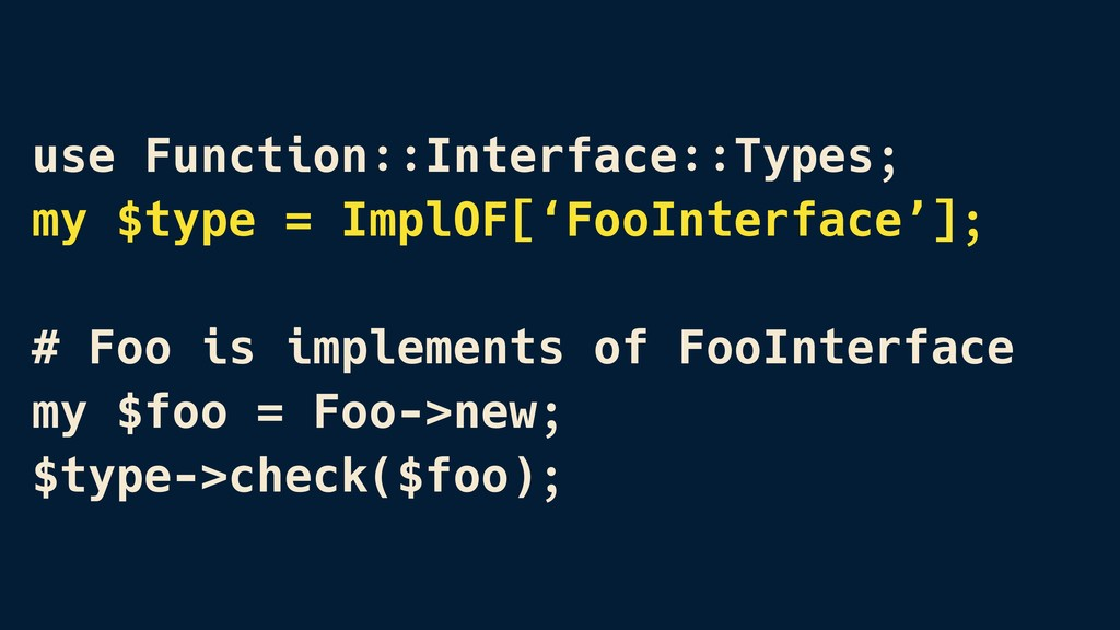 use Function::Interface::Types; my $type = Impl...