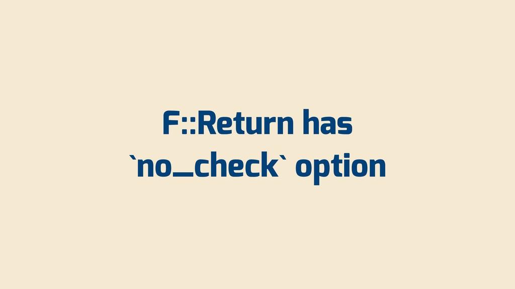 F::Return has `no_check` option