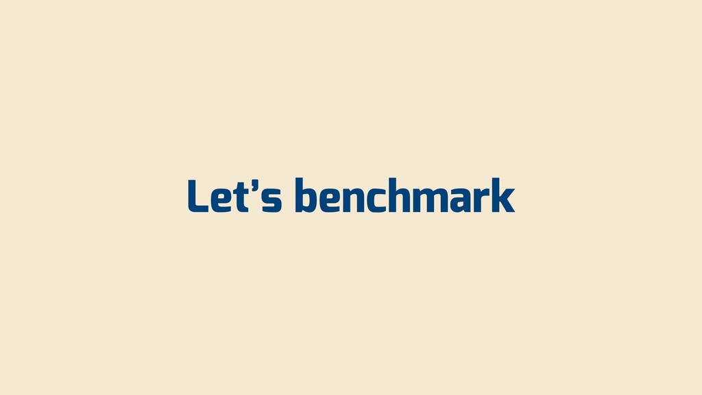 Let's benchmark