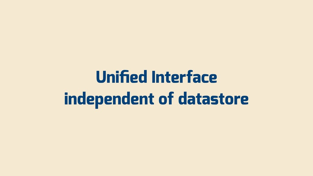 Unified Interface independent of datastore
