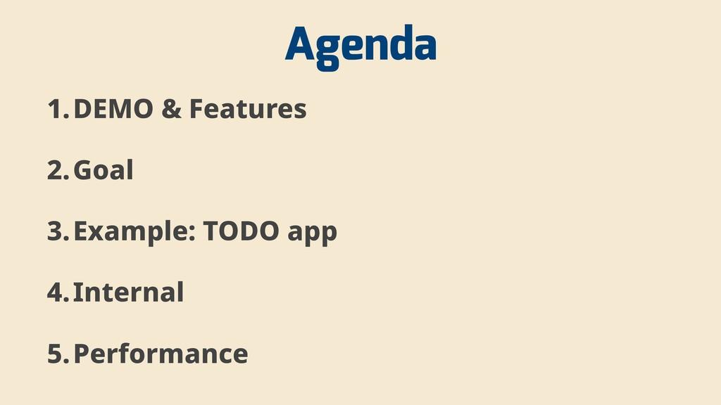 Agenda 1.DEMO & Features 2.Goal 3.Example: TODO...