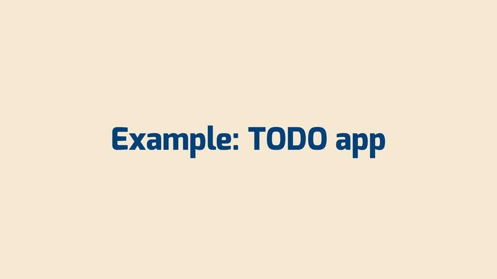 Example: TODO app