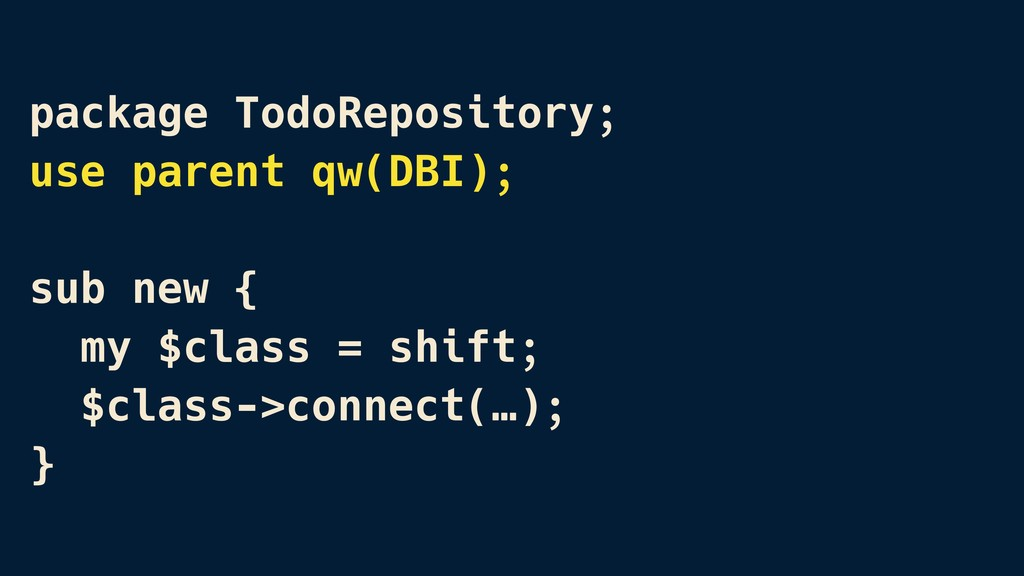 package TodoRepository; use parent qw(DBI); sub...