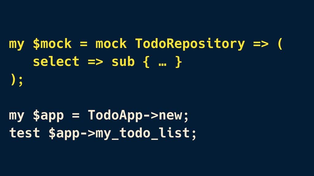 my $mock = mock TodoRepository => ( select => s...