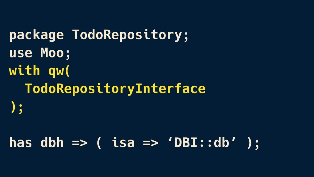 package TodoRepository; use Moo; with qw( Todo...