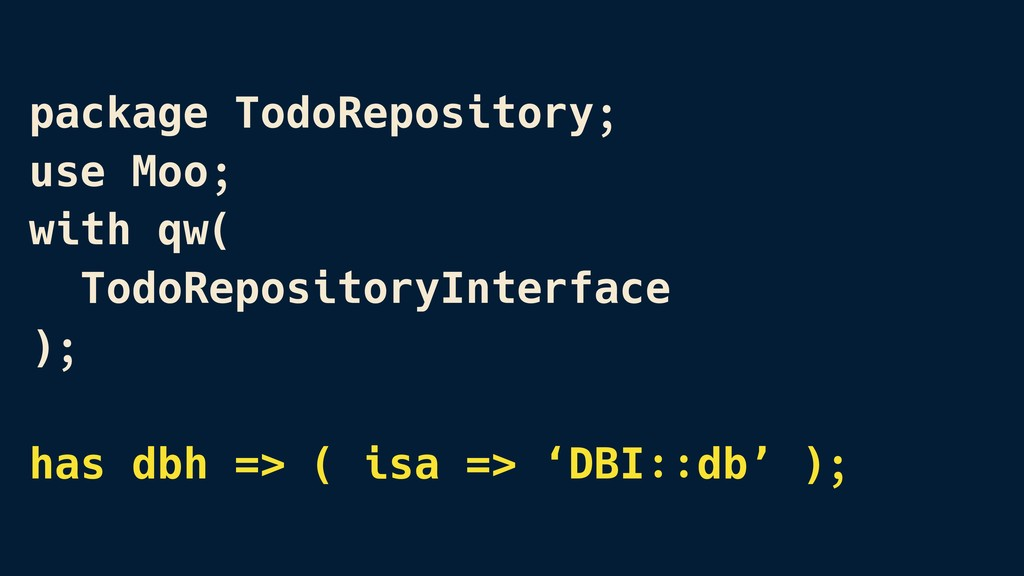 package TodoRepository; use Moo; with qw( TodoR...