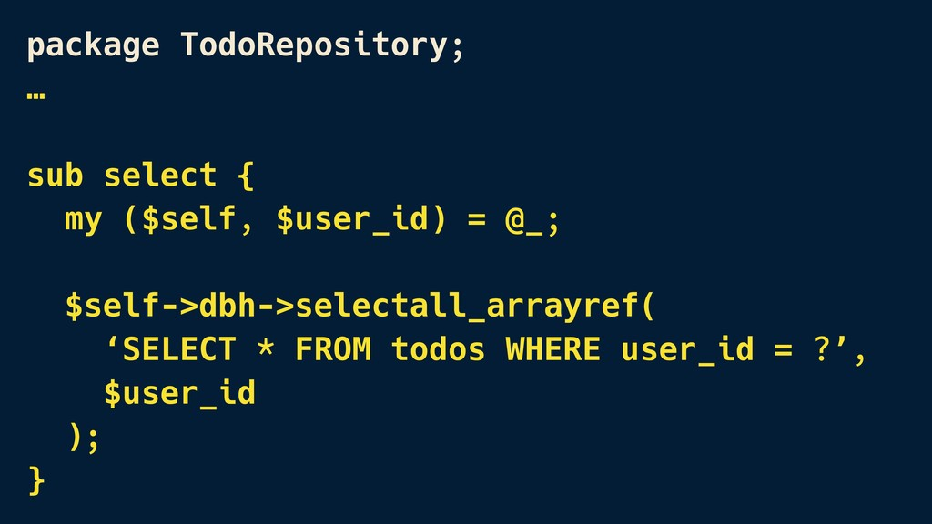 package TodoRepository; … sub select { my ($sel...