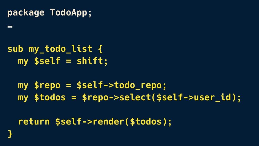 package TodoApp; … sub my_todo_list { my $self...