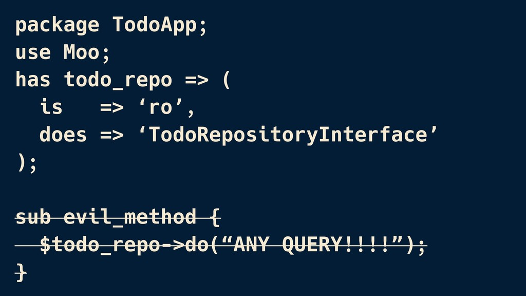 package TodoApp; use Moo; has todo_repo => ( is...