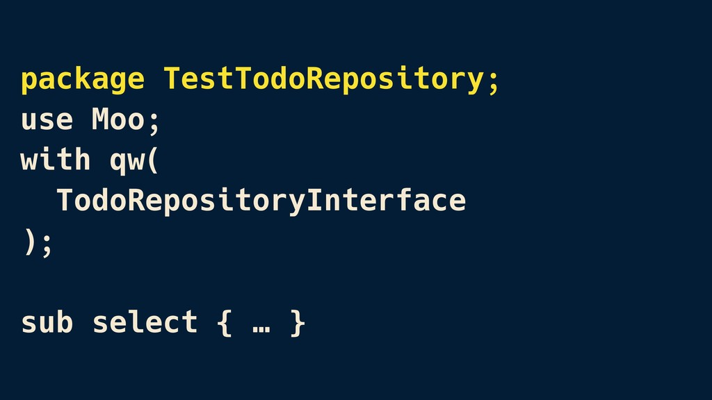 package TestTodoRepository; use Moo; with qw( ...