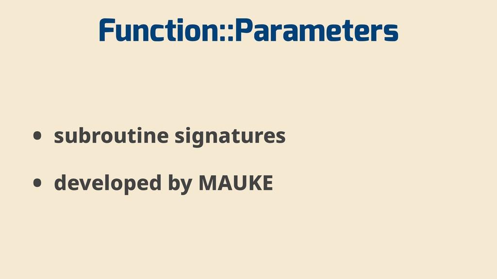 Function::Parameters • subroutine signatures • ...