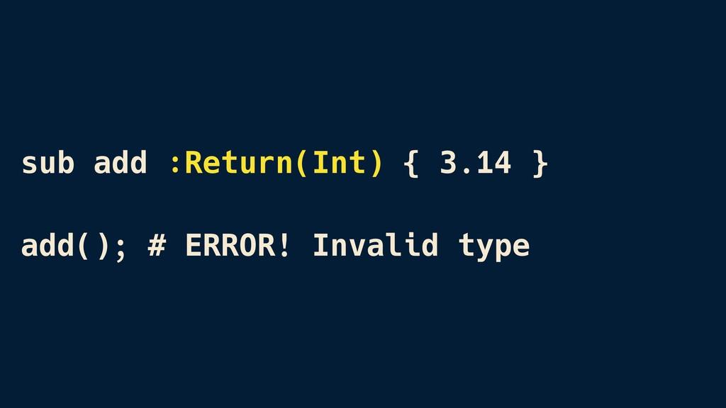 sub add :Return(Int) { 3.14 } add(); # ERROR! I...