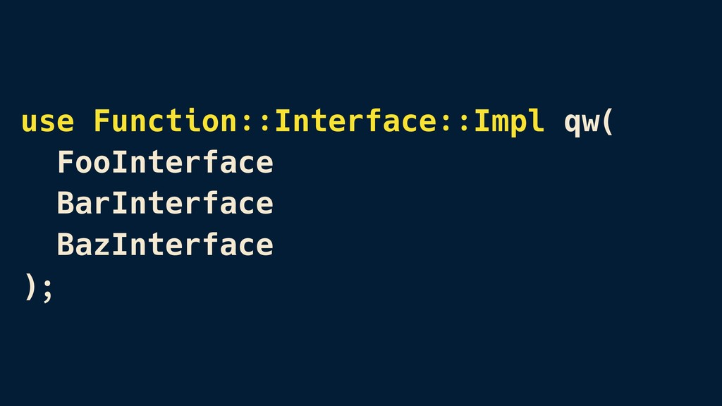 use Function::Interface::Impl qw( FooInterface...