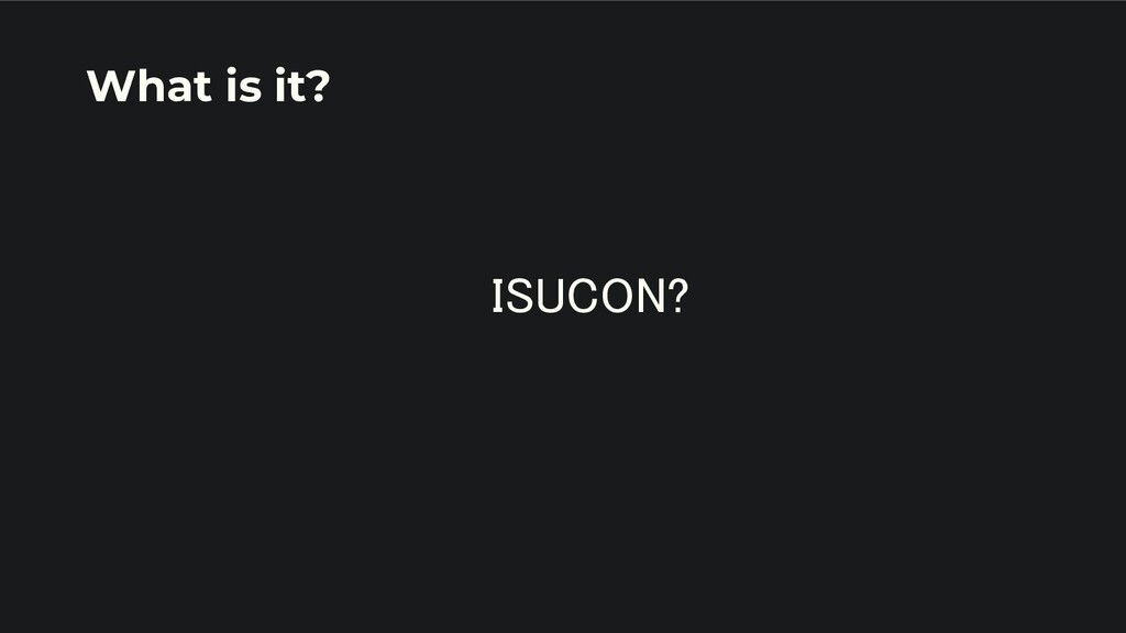 ISUCON?   What is it?