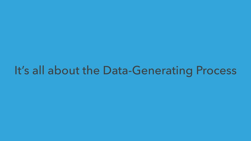 It's all about the Data-Generating Process